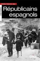 Couverture du livre « Petite histoire des Républicains espagnols » de Jose Cubero aux éditions Cairn
