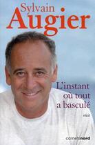 Couverture du livre « L'instant où tout a basculé » de Sylvain Augier aux éditions Carnets Nord