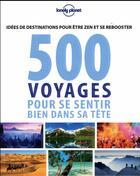 Couverture du livre « 500 idées de voyage pour se sentir bien dans sa tête » de Collectif aux éditions Lonely Planet France