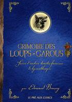Couverture du livre « Grimoire des loups-garous ; suivi d'autres traités fameux de lycanthropie » de Edouard Brasey aux éditions Pre Aux Clercs