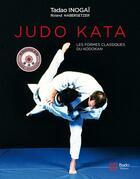 Couverture du livre « Judo kata ; les formes classiques du Kodokan » de Roland Habersetzer et Tadao Inogai aux éditions Budo