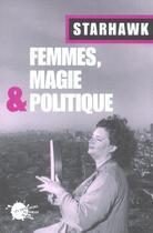 Couverture du livre « Femmes, magie et politique » de Starhawk aux éditions Empecheurs De Penser En Rond