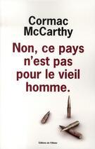 Couverture du livre « Non, ce pays n'est pas pour le vieil homme » de Cormac McCarthy aux éditions Editions De L'olivier