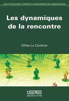 Couverture du livre « Les dynamiques de la rencontre » de Gilles Le Cardinal aux éditions Iste