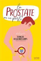 Couverture du livre « La prostate : on en parle? » de Francois Desgrandchamps aux éditions Hachette Pratique