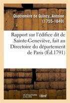 Couverture du livre « Rapport sur l'edifice dit de sainte-genevieve, fait au directoire du departement de paris » de Quatremere De Quincy aux éditions Hachette Bnf