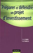 Couverture du livre « Préparer et défendre un projet d'investissement » de Francois-Xavier Simon et Martine Trabelsi aux éditions Dunod