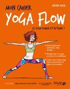 Couverture du livre « MON CAHIER ; yoga flow » de Isabelle Maroger et Sophie Ruffieux et Helene Duval aux éditions Solar
