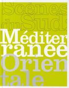Couverture du livre « Scènes du sud : Méditerranée orientale » de Francoise Cohen et Tenger Hale et Vasif Kortum aux éditions Archibooks