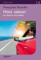 Couverture du livre « Hors saison et autres nouvelles » de Francoise Bourdin aux éditions Feryane