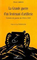Couverture du livre « La grande guerre d'un lieutenant d'artillerie; carnets de guerre de 1914 à 1919 » de Pierre Grison aux éditions Harmattan