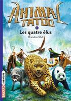 Couverture du livre « Animal Tatoo - saison 1 T.1 ; les quatre élus » de Brandon Mull aux éditions Bayard Jeunesse