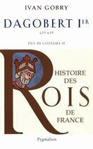 Couverture du livre « Dagobert Ier ; 629-639 ; fils de Clotaire II » de Ivan Gobry aux éditions Pygmalion