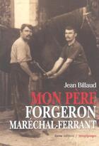 Couverture du livre « Mon Pere Forgeron Marechal-Ferrant » de Jean Billaud aux éditions Geste