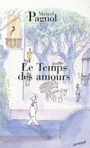 Couverture du livre « Le temps des amours » de Marcel Pagnol aux éditions Fallois