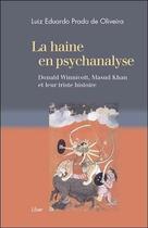 Couverture du livre « La haine en psychanalyse ; Donald Winnicott, Masud Khan et leur triste histoire » de Luiz Eduardo Prado De Oliveira aux éditions Liber