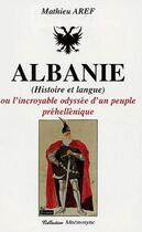 Couverture du livre « Albanie ; histoire et langue ; ou l'incroyable odyssée d'un peuple préhellénique » de Mathieu Aref aux éditions Picard