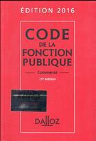 Couverture du livre « Code de la fonction publique, commenté (édition 2016) » de Serge Salon et Christelle De Gaudemont et Jean-Charles Savignac aux éditions Dalloz