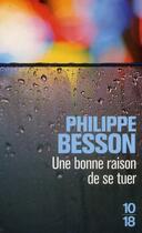 Couverture du livre « Une bonne raison de se tuer » de Philippe Besson aux éditions 10/18