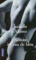 Couverture du livre « Roman A L'Eau De Bleu » de Isabelle Alonso aux éditions Pocket