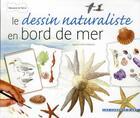 Couverture du livre « Le dessin naturaliste ; bords de mer » de Agathe Haevermans aux éditions Dessain Et Tolra