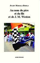 Couverture du livre « Au nom du père et du fils et de J. M. Weston » de Julien Mabiala Bissila aux éditions Acoria