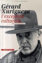 Couverture du livre « Gérard xuriguera,l'exception culturelle ; une vie dans l'art » de Nathalie Cottin aux éditions Toute Latitude
