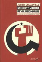 Couverture du livre « Un court moment revolutionnaire ; la création du Parti communiste en France (1915-1924) » de Julien Chuzeville aux éditions Libertalia