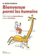 Couverture du livre « Bienvenue parmi les humains ; traité de bienveillance envers soi-même » de Serge Marquis aux éditions La Martiniere