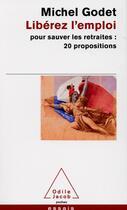 Couverture du livre « Libérez l'emploi pour sauver les retraites » de Michel Godet aux éditions Odile Jacob