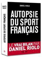 Couverture du livre « Autopsie du sport français » de Daniel Riolo aux éditions Hugo Sport