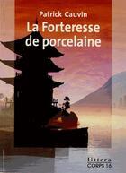 Couverture du livre « La forteresse de procelaine » de Patrick Cauvin aux éditions Corps 16