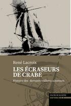 Couverture du livre « Les écraseurs de crabes : sur les derniers voiliers caboteurs » de Louis Lacroix aux éditions L'ancre De Marine