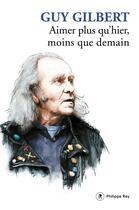Couverture du livre « Aimer plus qu'hier, moins que demain » de Guy Gilbert aux éditions Philippe Rey