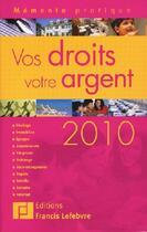 Couverture du livre « Memento Pratique ; Vos Droits, Votre Argent (Edition 2010) » de Collectif aux éditions Lefebvre