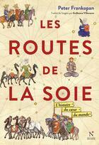 Couverture du livre « Les routes de la soie ; l'histoire du coeur du monde » de Peter Frankopan aux éditions Nevicata