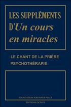 Couverture du livre « Les suppléments d'Un cours en miracles ; le chant de la prière ; psychothérapie » de William Thetford et Helen Schucman aux éditions Octave