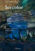 Couverture du livre « Icecolor » de Emmanuel Ruben aux éditions Le Realgar