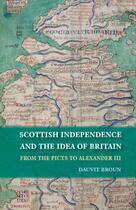 Couverture du livre « Scottish Independence and the Idea of Britain: From the Picts to Alexa » de Broun Dauvit aux éditions Edinburgh University Press