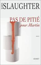 Couverture du livre « Pas de pitié pour Martin » de Karin Slaughter aux éditions Grasset Et Fasquelle