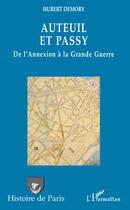 Couverture du livre « Auteuil et Passy ; de l'annexion à la grande guerre » de Hubert Demory aux éditions Harmattan