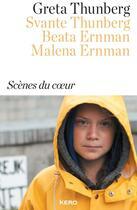 Couverture du livre « Scènes du coeur » de Greta Thunberg et Svante Thunberg et Beata Ernman et Malena Ernman aux éditions Kero