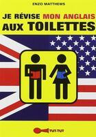 Couverture du livre « Je révise mon anglais aux toilettes » de Enzo Matthews aux éditions Tut Tut
