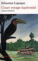 Couverture du livre « Court voyage équinoxial, carnets brésiliens » de Sebastien Lapaque aux éditions Table Ronde