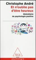 Couverture du livre « Et n'oublie pas d'être heureux » de Christophe Andre aux éditions Odile Jacob