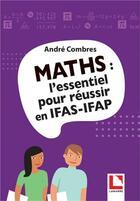Couverture du livre « Maths : l'essentiel pour réussir en IFAS-IFAP » de Andre Combres aux éditions Lamarre
