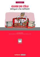Couverture du livre « Guide de l'élu délégué à la culture » de Jerome Dupuis aux éditions Territorial
