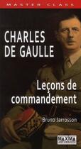 Couverture du livre « Charles de Gaulle ; leçons de commandement » de Bruno Jarrosson aux éditions Maxima Laurent Du Mesnil