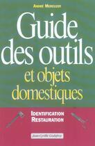 Couverture du livre « Guide des outils & objets domestique » de Andre Mercuzot aux éditions Jean-cyrille Godefroy