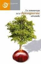 Couverture du livre « Le renouveau de la châtaigneraie cévenole » de Crosnier et Chassany aux éditions Parc Cevennes
